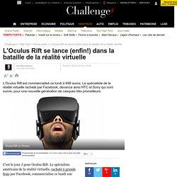 L'Oculus Rift se lance (enfin!) dans la bataille de la réalité virtuelle