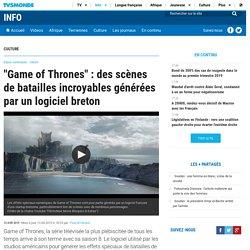 """""""Game of Thrones"""" : des scènes de batailles incroyables générées par un logiciel breton"""