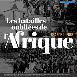 Grande Guerre : les batailles oubliées de l'Afrique