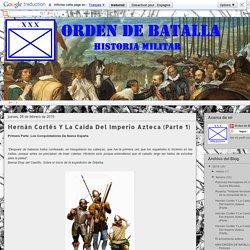 Hernán Cortés Y La Caída Del Imperio Azteca (Parte 1)