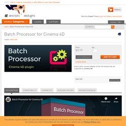 Batch Processor for Cinema 4D - aescripts + aeplugins - aescripts.com