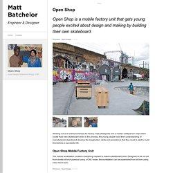 Open Shop - Matt Batchelor – Engineer & Designer