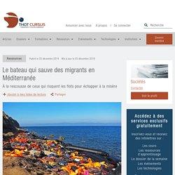 Le bateau qui sauve des migrants en Méditerranée - Thot Cursus