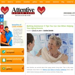 Bathing Assistance: 5 Tips You Can Use When Helping Your Aging Parents