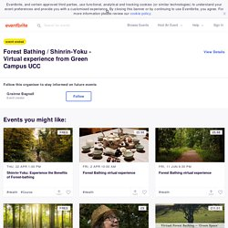 Forest Bathing / Shinrin-Yoku - Virtual experience from Green Campus UCC Tickets, Thu 25 Mar 2021 at 17:00