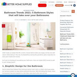 Bathroom Trends 2021: 5 Bathroom Styles that will take over your Bathrooms