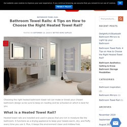 Bathroom Towel Rails: 4 Tips on How to Choose the Right Heated Towel Rail?