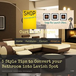 5 Style Tips to Convert your Bathroom into Lavish Spot - curtisandhayes