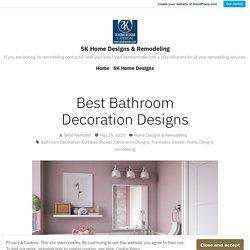 Best Bathroom Decoration Designs – SK Home Designs & Remodeling