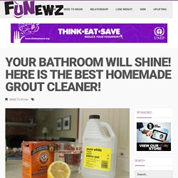 Fun Newz – Your Bathroom Will Shine! Here Is The Best Homemade Grout Cleaner!