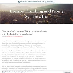 Give your bathroom and life an amazing change with the best shower installation – Horizon Plumbing and Piping Systems, Inc