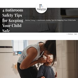 4 Bathroom Safety Tips for Keeping Your Child Safe - Reglazing Plus