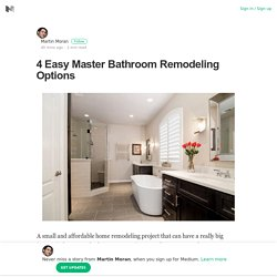 4 Easy Master Bathroom Remodeling Options – Martin Moran – Medium