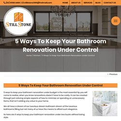 5 Ways To Keep Your Bathroom Renovation Under Control - STILL STONE