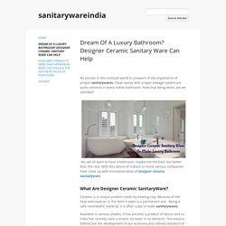 Dream Of A Luxury Bathroom? Designer Ceramic Sanitary Ware Can Help - sanitarywareindia