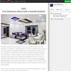 Style Your Bathroom Décor with a Suitable Bathtub