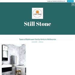 Types of Bathroom Vanity Units in Melbourne – Still Stone