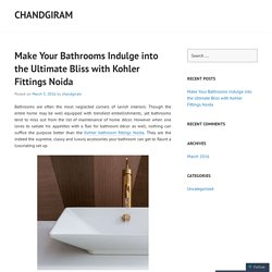 Make Your Bathrooms Indulge into the Ultimate Bliss with Kohler Fittings Noida