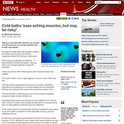 Cold baths 'ease aching muscles, but may be risky'