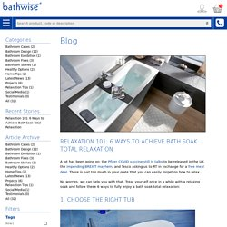Bathwise Ltd - Relaxation 101: 6 Ways to Achieve Bath Soak Total Relaxation