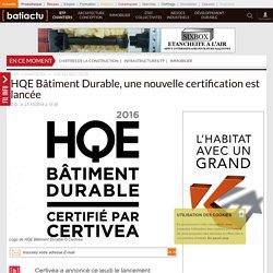 HQE Bâtiment Durable, une nouvelle certification est lancée - 27/10/16