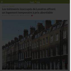 Les bâtiments inoccupés de Londres offrent un logement temporaire à prix abordable - 17/10/17