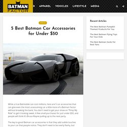 5 Best Batman Car Accessories for Under $50 - Batman Factor