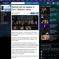 Batman will not appear in Fox's 'Gotham' series