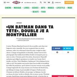 «Un Batman dans ta tête», double je à Montpellier