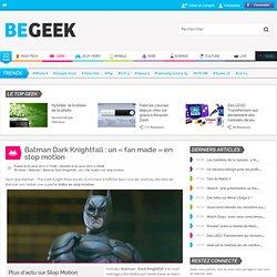 Batman Dark Knightfall : un «fan made» en stop motion