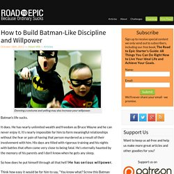 How to Build Batman-Like Discipline and Willpower