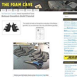 Batman Gauntlets Build Tutorial – The Foam Cave