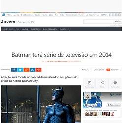 Batman terá série de televisão em 2014 - Séries de TV