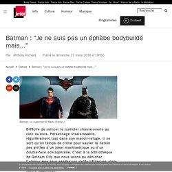 """Batman : """"Je ne suis pas un éphèbe bodybuildé mais..."""""""