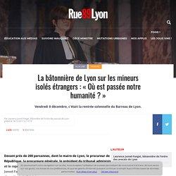La bâtonnière de Lyon sur les mineurs isolés étrangers : « Où est passée notre humanité ? »