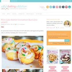 Mini Cake Batter Cinnamon Buns (no yeast). - Sallys Baking Addiction