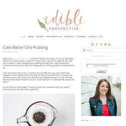 Cake Batter Chia Pudding — Edible Perspective