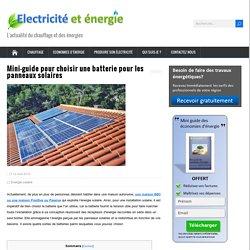 Mini-guide pour choisir une batterie pour les panneaux solaires - Electricité et energie