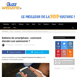Batterie de smartphone : comment étendre son autonomie ?