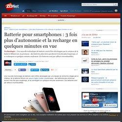 Batterie pour smartphones : 3 fois plus d'autonomie et la recharge en quelques minutes en vue - ZDNet
