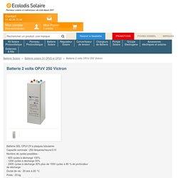 Batterie 2 volts OPzV 250 Victron Batterie Solaire