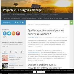 Quelle capacité maximal pour les batteries auxiliaires ? - Poimobile - Fourgon Aménagé