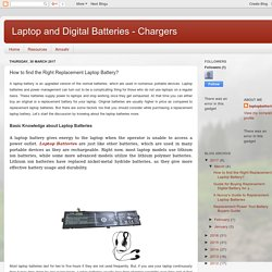 Laptop and Digital Batteries - Chargers: How to find the Right Replacement Laptop Battery?