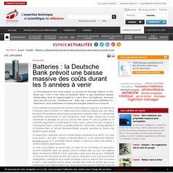 Batteries : la Deutsche Bank prévoit une baisse massive des coûts durant les 5 années à venir