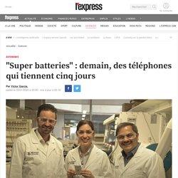 """""""Super batteries"""" : demain, des téléphones qui tiennent cinq jours"""