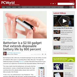Batteriser is a $2.50 gadget that extends alkaline battery life 800%