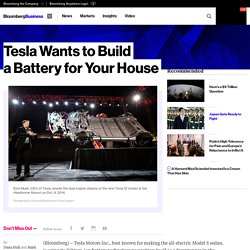 Tesla Wants to Build a Battery for Your House - Bloomberg Business