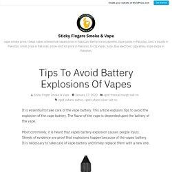 Tips To Avoid Battery Explosions Of Vapes – Sticky Fingers Smoke & Vape