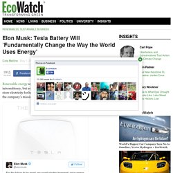Elon Musk: Tesla Battery Will 'Fundamentally Change the Way the World Uses Energy'