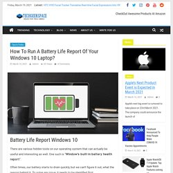 How To Run A Battery Life Report Of Your Windows 10 Laptop?